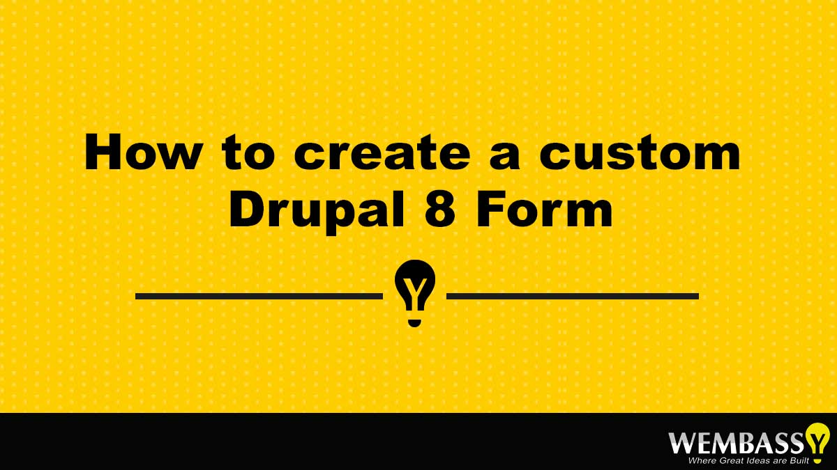 How to create a custom Drupal 8 Form