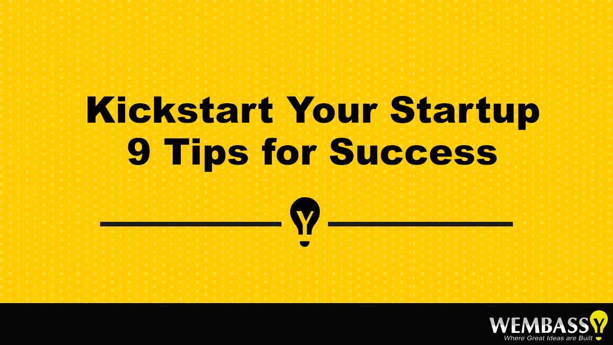 Kickstart Your Startup – 9 Tips for Success