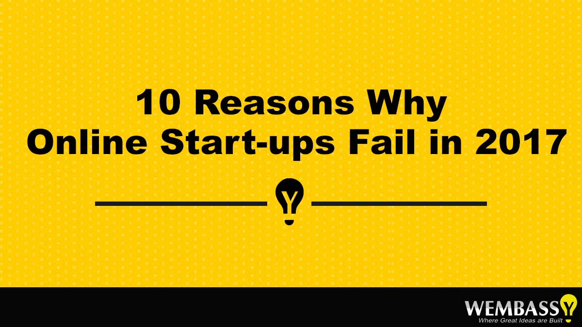 10 Reasons Why Online Start-ups Fail in 2017