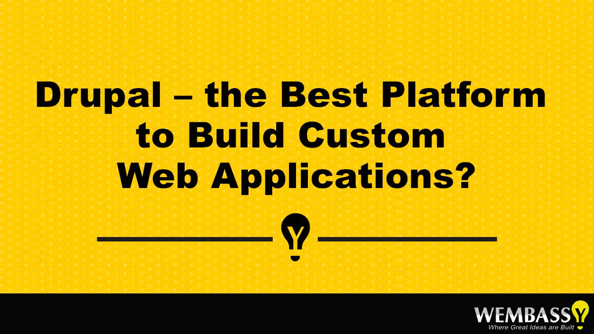 Drupal – the Best Platform to Build Custom Web Applications?