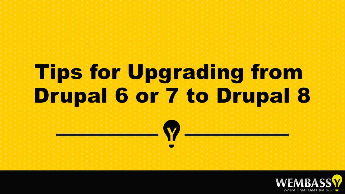 Tips for Upgrading from Drupal 6 or 7 to Drupal 8