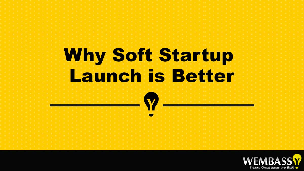 Why Soft Startup Launch is Better