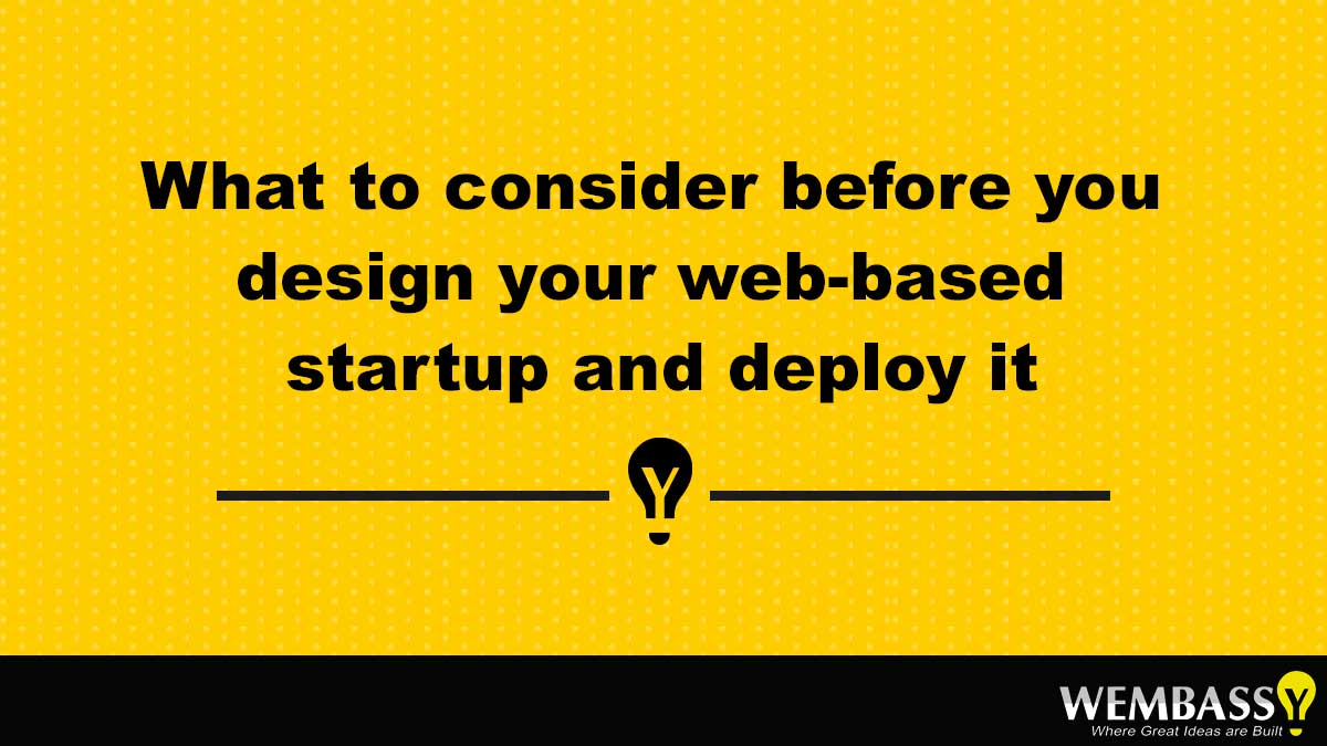 What to consider before you design your web-based startup and deploy it