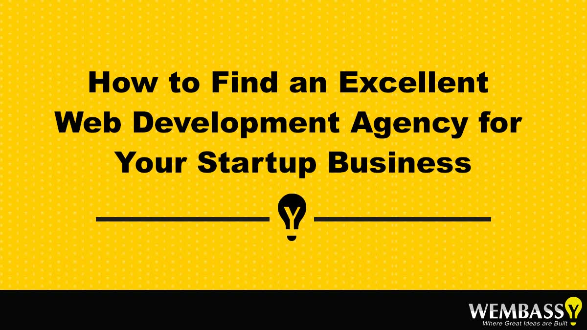 How to Find an Excellent Web Development Agency for Your Startup Business