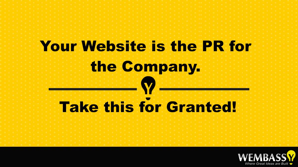 Your Website is the PR for the Company. Take this for Granted!