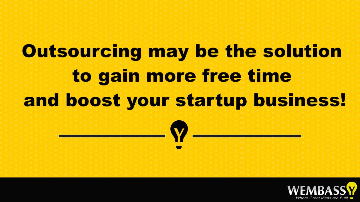 Outsourcing may be the solution to gain more free time and boost your startup business