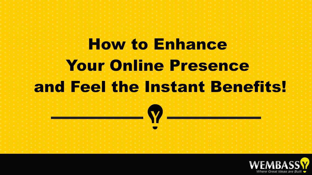 How to Enhance Your Online Presence and Feel the Instant Benefits