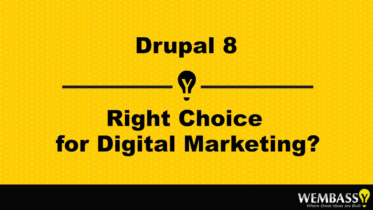 drupal 8 the right choice for digital marketing